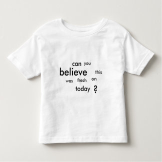 can you believe this was fresh on today? toddler T-Shirt