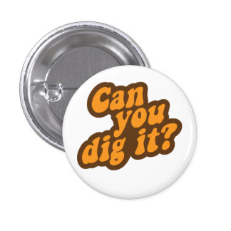 Can You Dig It? 3 Cm Round Badge