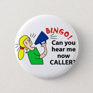 Can you hear me now bingo caller? 6 cm round badge