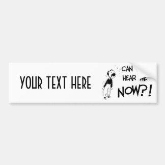 Can You Hear Me NOW?! Car Bumper Sticker