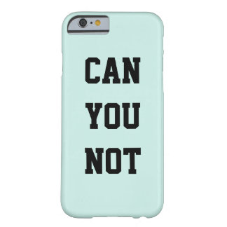 Can You Not Phone Case Barely There iPhone 6 Case