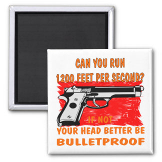 Can You Run 1200 Feet Per Second If Not Your Head Square Magnet
