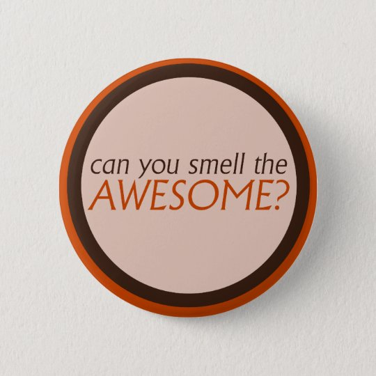 Can you smell the awesome 6 cm round badge