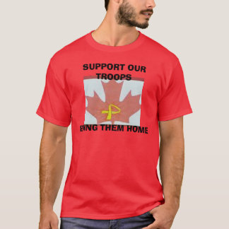 canada1_edited, SUPPORT OUR TROOPSBRING THEM HOME T-Shirt