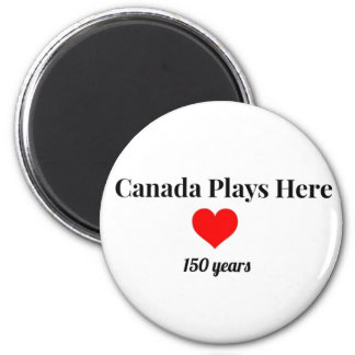 Canada 150 in 2017 Canada Plays Here 6 Cm Round Magnet
