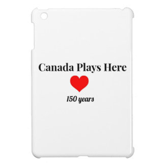 Canada 150 in 2017 Canada Plays Here iPad Mini Cases