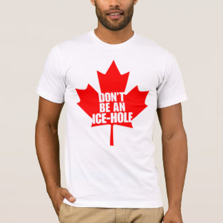 Canada, don't be a Ice-hole T-Shirt