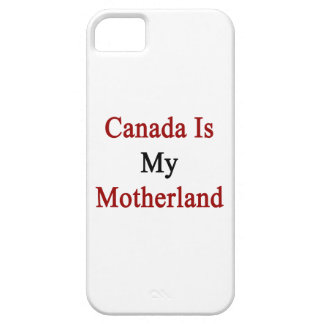 Canada Is My Motherland iPhone 5 Cases
