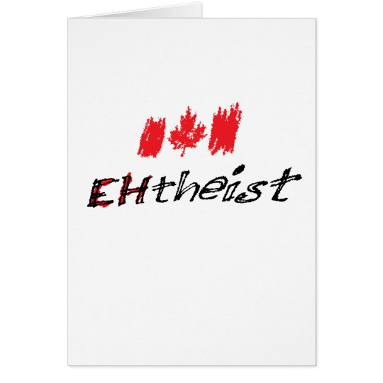 "Canadian Atheist is called ""EHtheist""! Card"