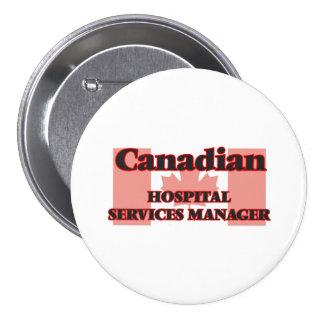 Canadian Hospital Services Manager 7.5 Cm Round Badge