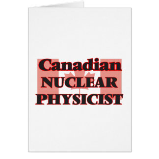 Canadian Nuclear Physicist Greeting Card