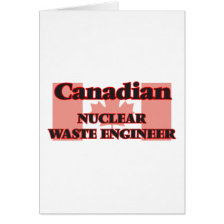 Canadian Nuclear Waste Engineer Greeting Card