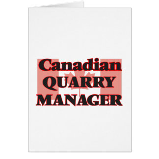 Canadian Quarry Manager Greeting Card