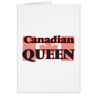 Canadian Queen Greeting Card