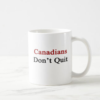 Canadians Don t Quit Coffee Mugs