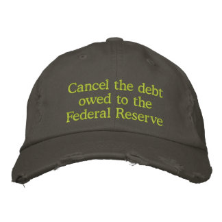Cancel the debt owed to the Federal Reserve Embroidered Hats