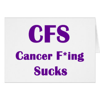 Cancer Freaking Sucks CFS Card