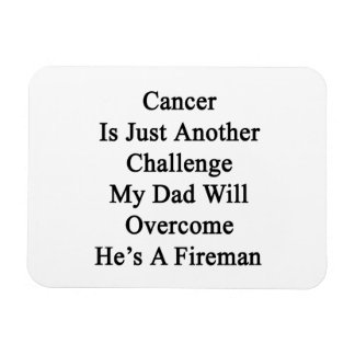 Cancer Is Just Another Challenge My Dad Will Overc Flexible Magnet