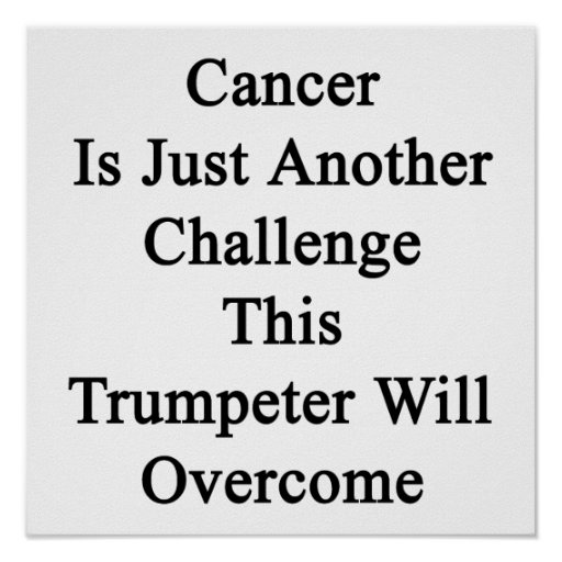 Cancer Is Just Another Challenge This Trumpeter Wi Poster