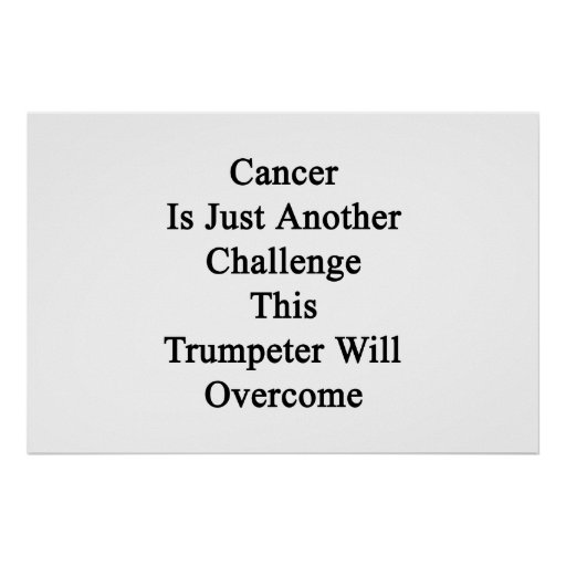 Cancer Is Just Another Challenge This Trumpeter Wi Posters