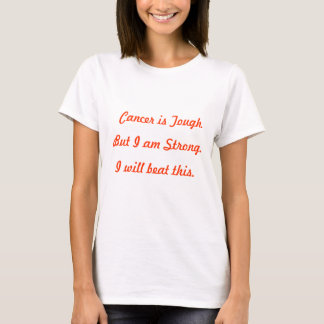 Cancer is Tough.,  But I am Strong., I will bea... T-Shirt