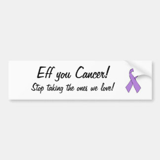 Cancer ribbon.jpg, Eff you Cancer!, Stop taking... Bumper Sticker