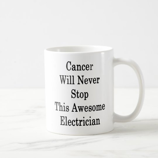 Cancer Will Never Stop This Awesome Electrician Coffee Mug