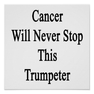 Cancer Will Never Stop This Trumpeter Print