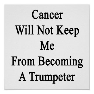 Cancer Will Not Keep Me From Becoming A Trumpeter. Posters