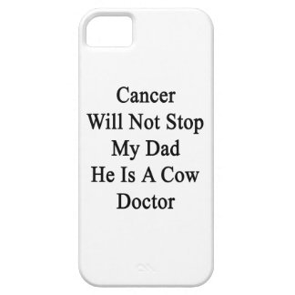 Cancer Will Not Stop My Dad He Is A Cow Doctor iPhone 5 Covers