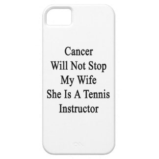 Cancer Will Not Stop My Wife She Is A Tennis Instr iPhone 5 Covers