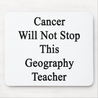Cancer Will Not Stop This Geography Teacher Mouse Pad