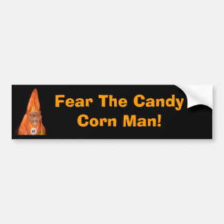 CANDY CORN MAN, Fear The Candy Corn Man! Bumper Sticker
