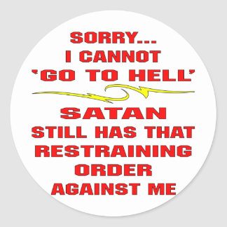 Cannot Go To Hell Satan Has A Restraining Order Round Sticker