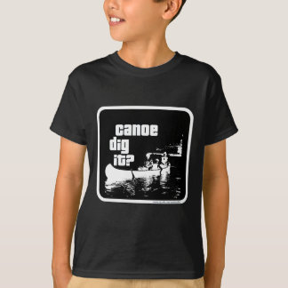 Canoe Dig It? T-Shirt