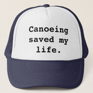 Canoeing saved my life. trucker hat