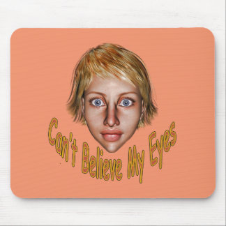 Can't Believe My Eyes Mouse Pad