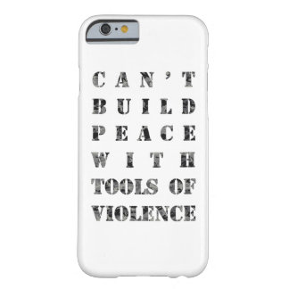 Can't build peace with tools of violence (darker) barely there iPhone 6 case