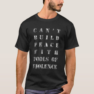 Can't build peace with tools of violence T-Shirt