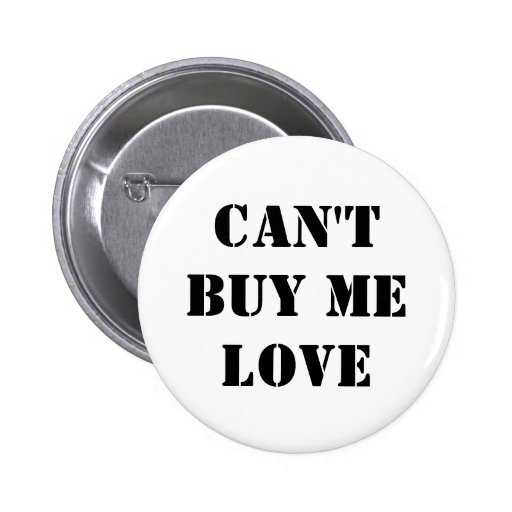 can't buy me love button