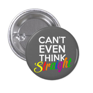 can't even think straight gay pride 3 cm round badge