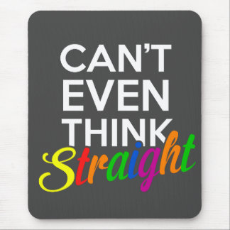 can't even think straight gay pride mouse pad