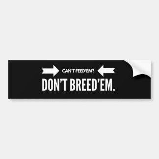 Can't Feed'em Don't Breed'em Bumper Sticker