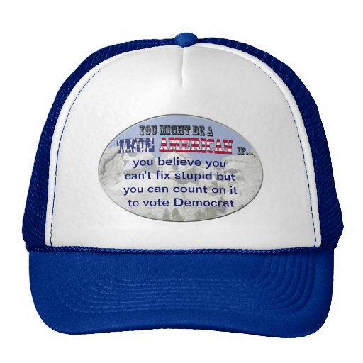 can't fix stupid, count on it to vote democrat mesh hat