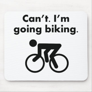 Can't I'm Going Biking Mouse Pad
