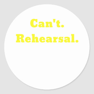 Cant Rehearsal Round Sticker