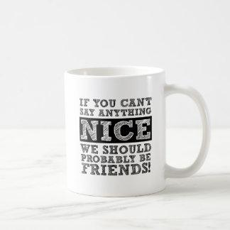 Can't Say Anything Nice Funny Mug