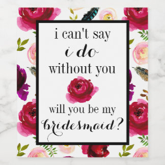Can't Say I Do Without You Wine Labels Bridesmaid