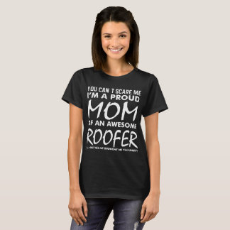 Cant Scare Me Proud Mom Awesome Roofer T-Shirt
