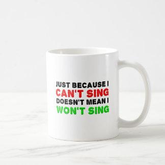 Can't Sing Won't Sing Funny Mug